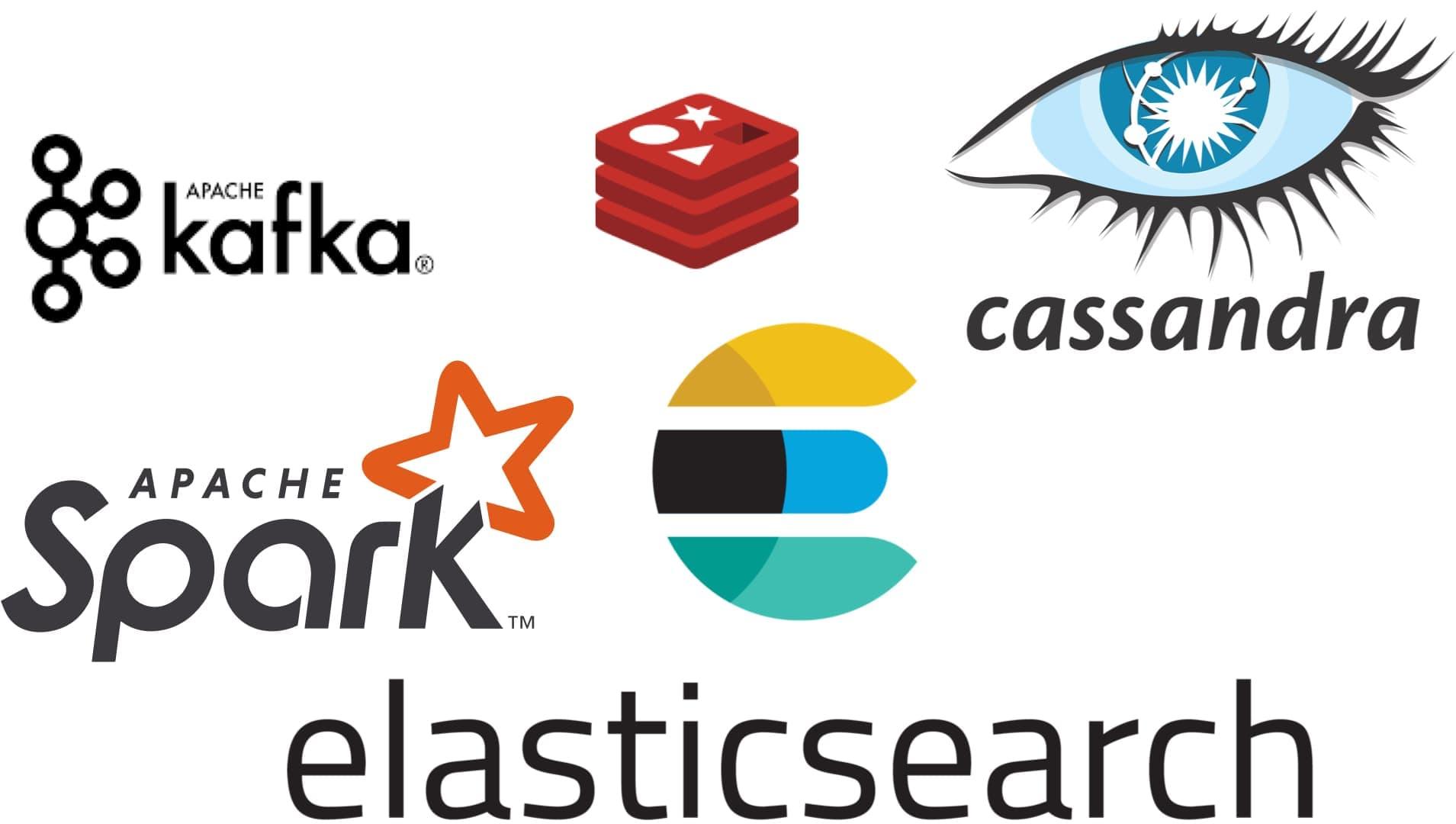 Apache Cassandra, Apache Spark, Apache Kafka, Redis and Elasticsearch